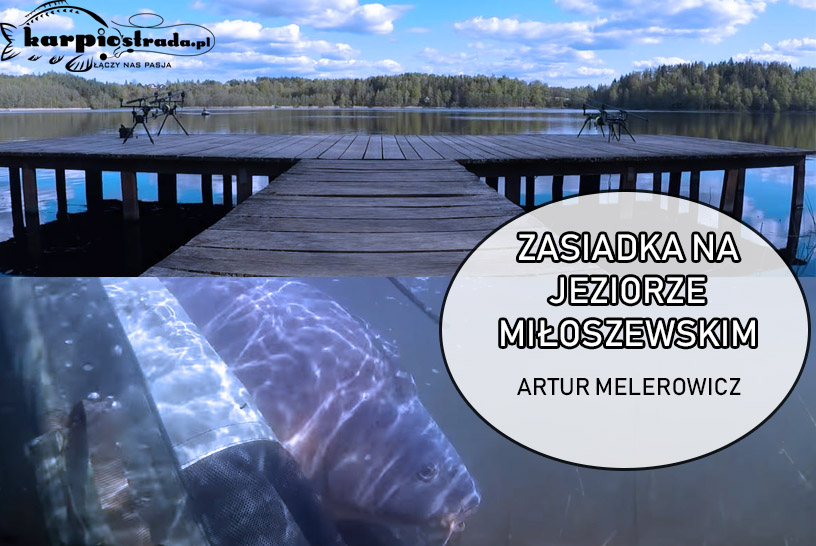 JEZIORO MIŁOSZEWSKIE ZASIADKA KARPIOWA ARTUR M.